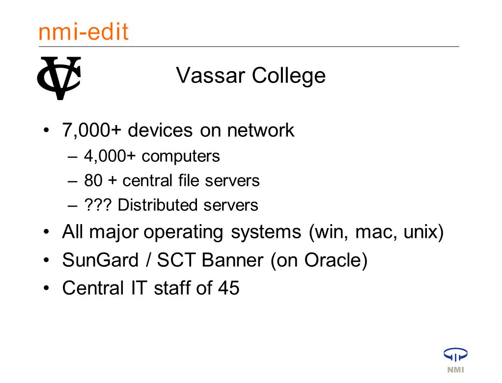 Vassar College 7,000+ devices on network –4,000+ computers –80 + central file servers – .