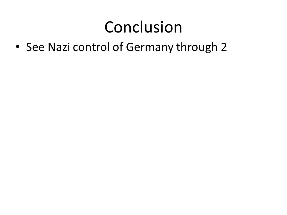 Conclusion See Nazi control of Germany through 2