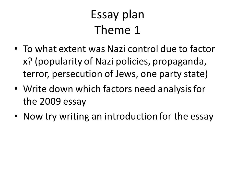 Essay plan Theme 1 To what extent was Nazi control due to factor x.