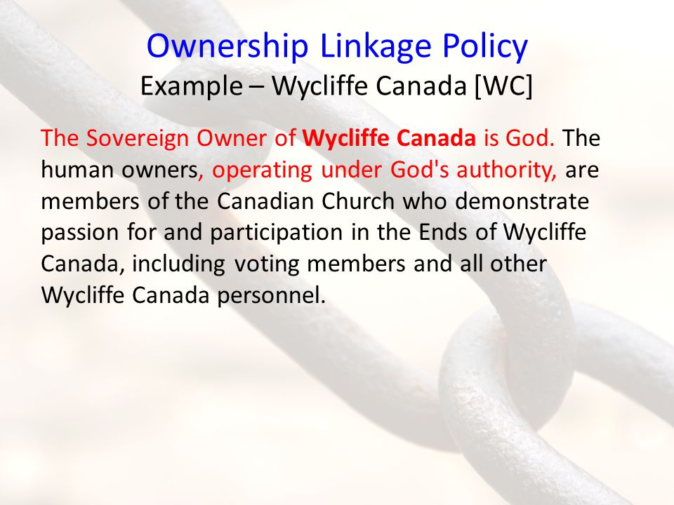 Ownership Linkage Policy Example – Wycliffe Canada [WC] The Sovereign Owner of Wycliffe Canada is God.