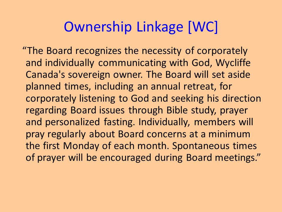 Ownership Linkage [WC] The Board recognizes the necessity of corporately and individually communicating with God, Wycliffe Canada s sovereign owner.