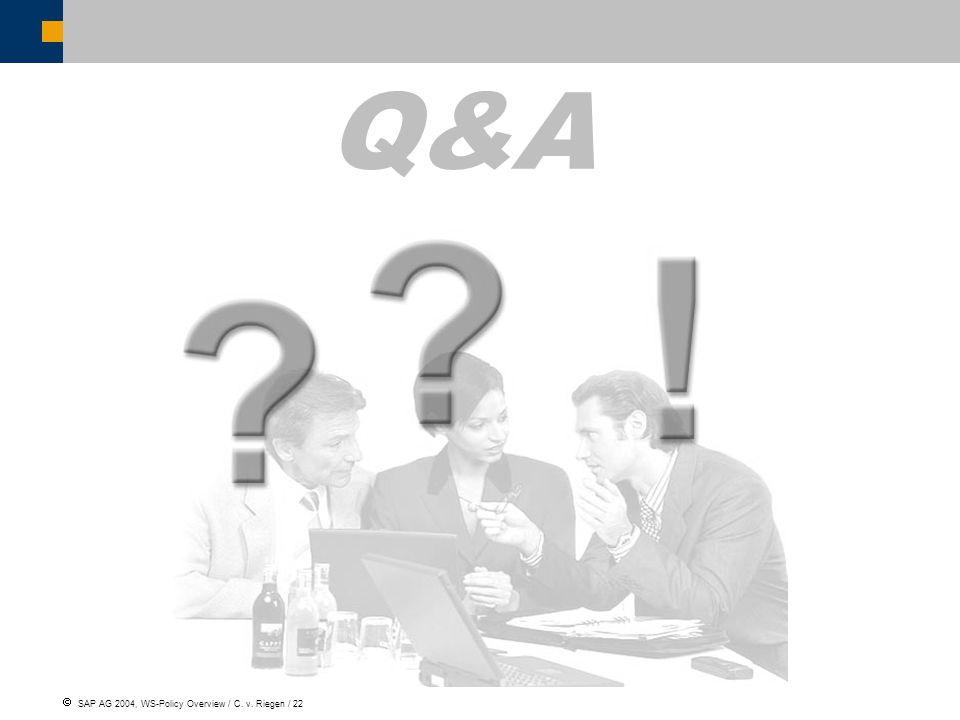  SAP AG 2004, WS-Policy Overview / C. v. Riegen / 22 Q&A