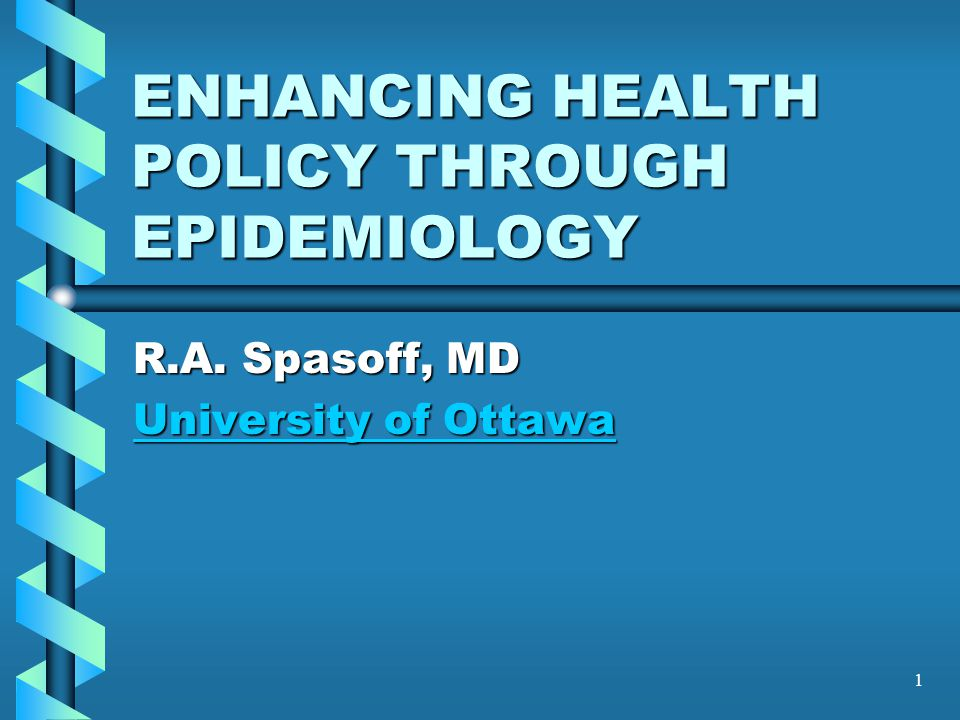 1 ENHANCING HEALTH POLICY THROUGH EPIDEMIOLOGY R.A.