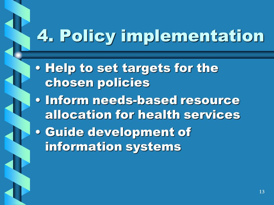 13 4. Policy implementation Help to set targets for the chosen policiesHelp to set targets for the chosen policies Inform needs-based resource allocat
