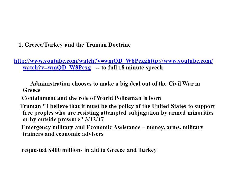 1. Greece/Turkey and the Truman Doctrine http://www.youtube.com/watch?v=wmQD_W8Pcxghttp://www.youtube.com/ watch?v=wmQD_W8Pcxghttp://www.youtube.com/w