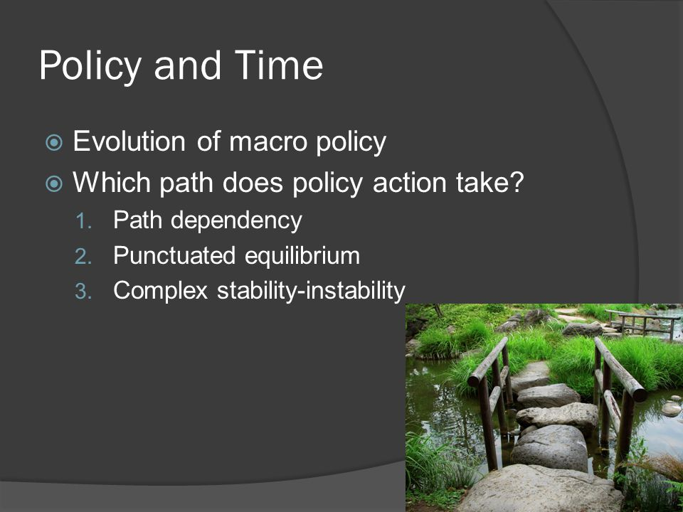 Policy and Time  Evolution of macro policy  Which path does policy action take.