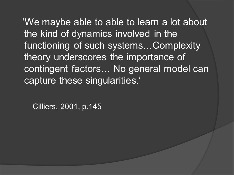 'We maybe able to able to learn a lot about the kind of dynamics involved in the functioning of such systems…Complexity theory underscores the importa