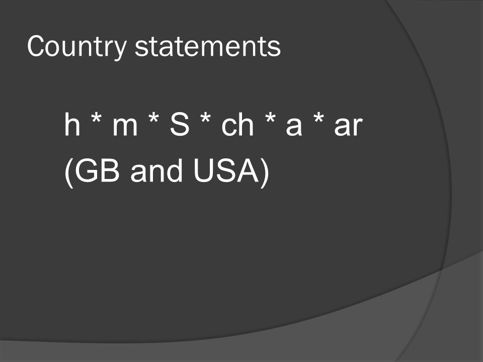 Country statements h * m * S * ch * a * ar (GB and USA)