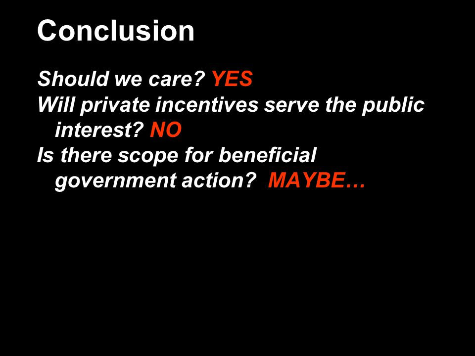 Conclusion Should we care. YES Will private incentives serve the public interest.