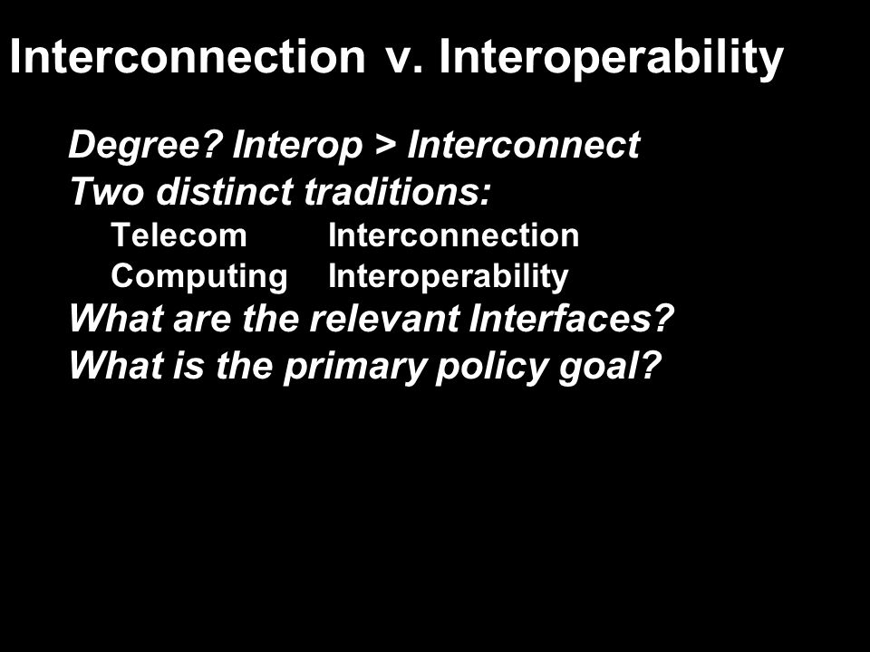 interfacetelecom interconnection computer interoperability appliance to network ·physical: modular phone or CATV plugs ·logical: standard signaling ethernet (10baseT) appliance-to- application (not a major concern of traditional Telecom) Windows and Intel-based machines v.