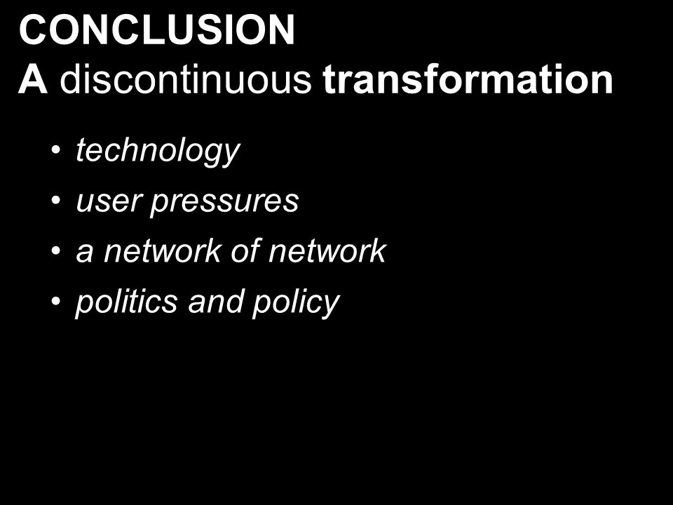 CONCLUSION A discontinuous transformation technology user pressures a network of network politics and policy