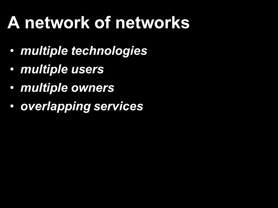A network of networks multiple technologies multiple users multiple owners overlapping services
