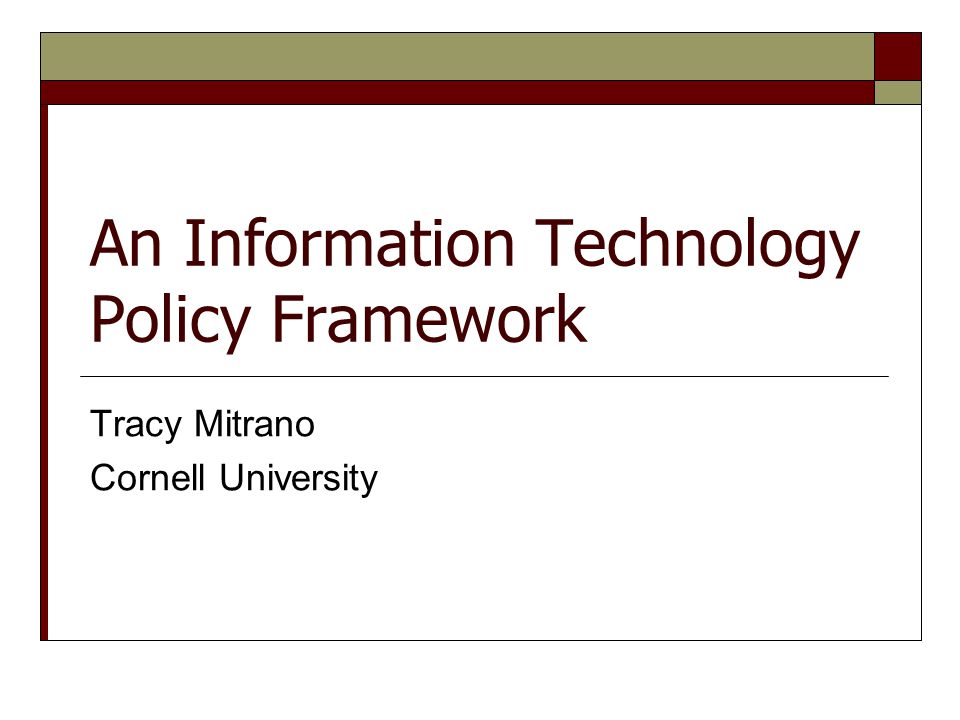 An Information Technology Policy Framework Tracy Mitrano Cornell University
