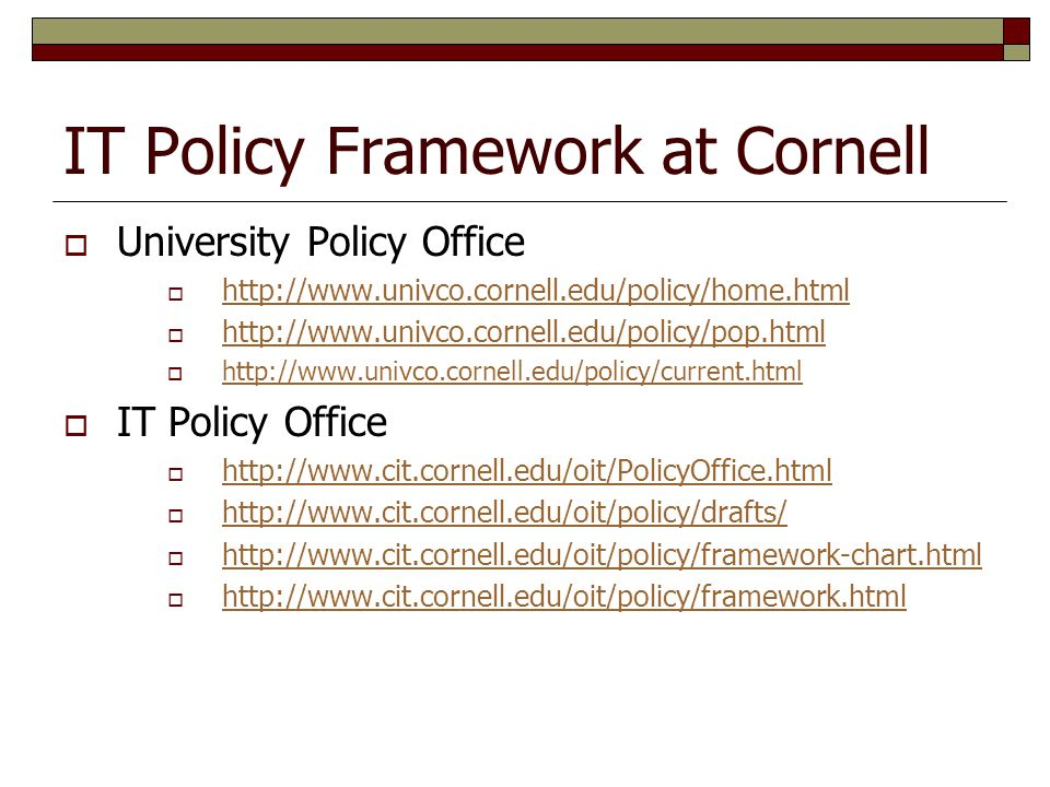 IT Policy Framework at Cornell  University Policy Office  http://www.univco.cornell.edu/policy/home.html http://www.univco.cornell.edu/policy/home.h