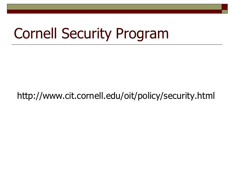 Cornell Security Program http://www.cit.cornell.edu/oit/policy/security.html