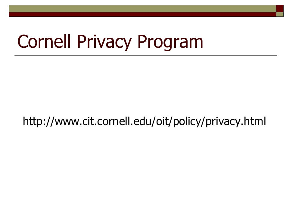 Cornell Privacy Program http://www.cit.cornell.edu/oit/policy/privacy.html