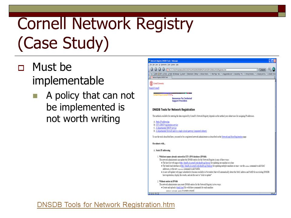 Cornell Network Registry (Case Study)  Must be implementable A policy that can not be implemented is not worth writing DNSDB Tools for Network Regist