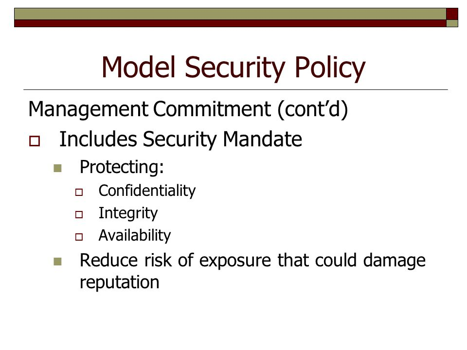 Model Security Policy Management Commitment (cont'd)  Includes Security Mandate Protecting:  Confidentiality  Integrity  Availability Reduce risk