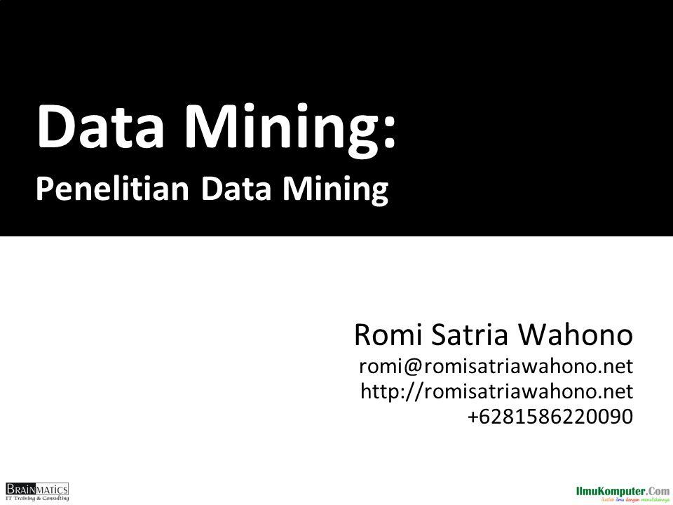 Data Mining: Penelitian Data Mining Romi Satria Wahono romi@romisatriawahono.net http://romisatriawahono.net +6281586220090