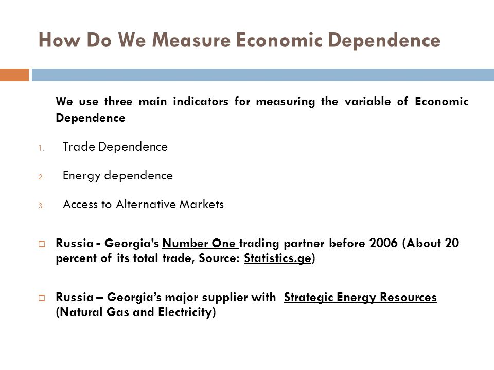 How Do We Measure Economic Dependence We use three main indicators for measuring the variable of Economic Dependence 1.