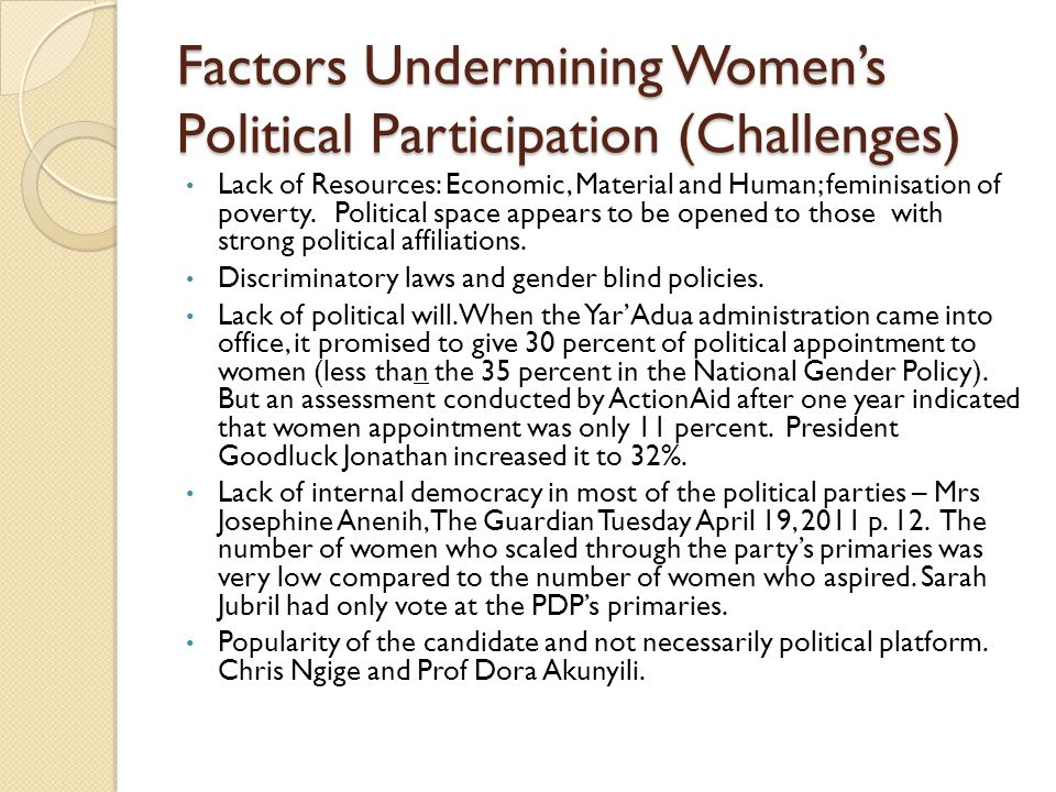 Factors Undermining Women's Political Participation (Challenges) Lack of Resources: Economic, Material and Human; feminisation of poverty.