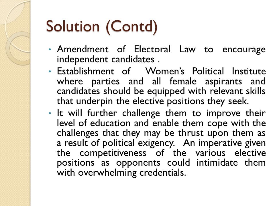 Solution (Contd) Amendment of Electoral Law to encourage independent candidates.