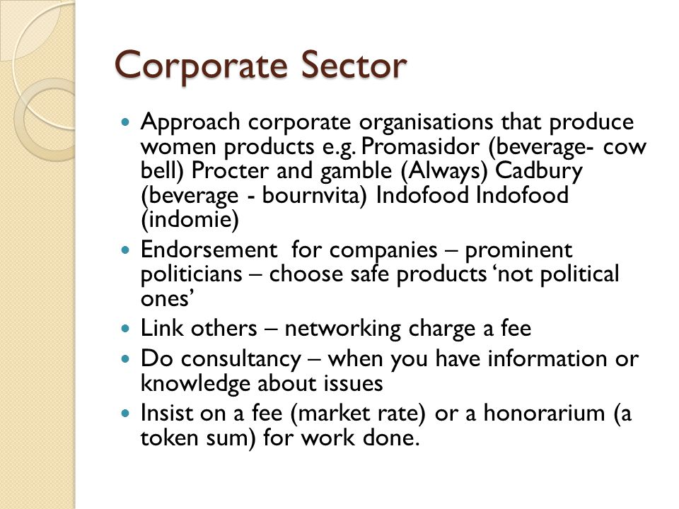 Corporate Sector Approach corporate organisations that produce women products e.g.