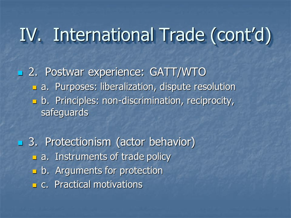 IV. International Trade (cont'd) 2. Postwar experience: GATT/WTO 2. Postwar experience: GATT/WTO a. Purposes: liberalization, dispute resolution a. Pu