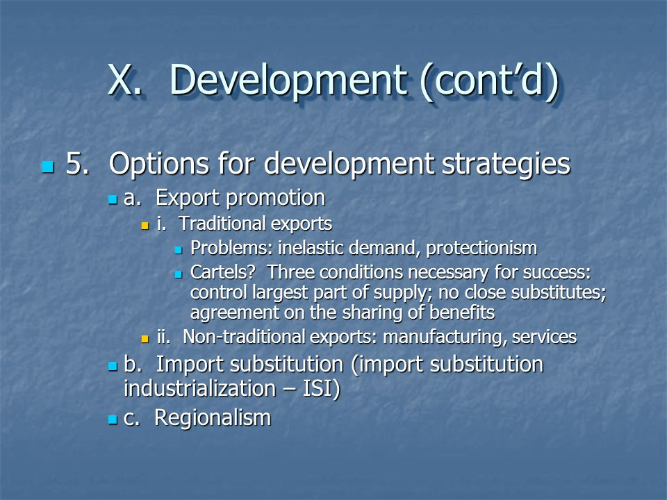 X. Development (cont'd) 5. Options for development strategies 5. Options for development strategies a. Export promotion a. Export promotion i. Traditi