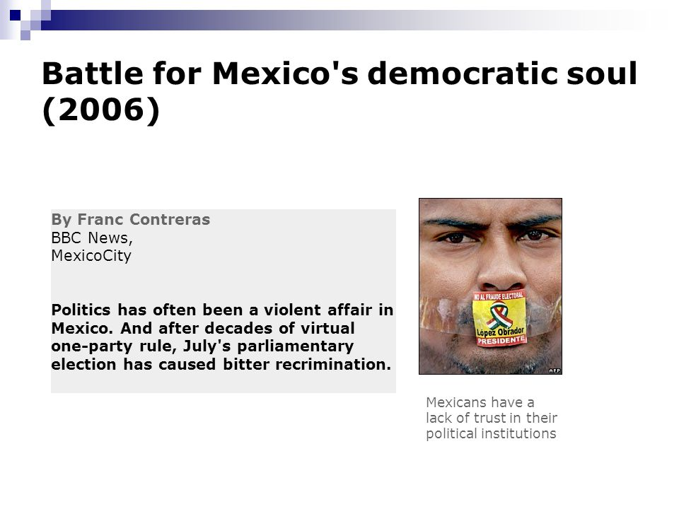 By Franc Contreras BBC News, MexicoCity Politics has often been a violent affair in Mexico. And after decades of virtual one-party rule, July's parlia