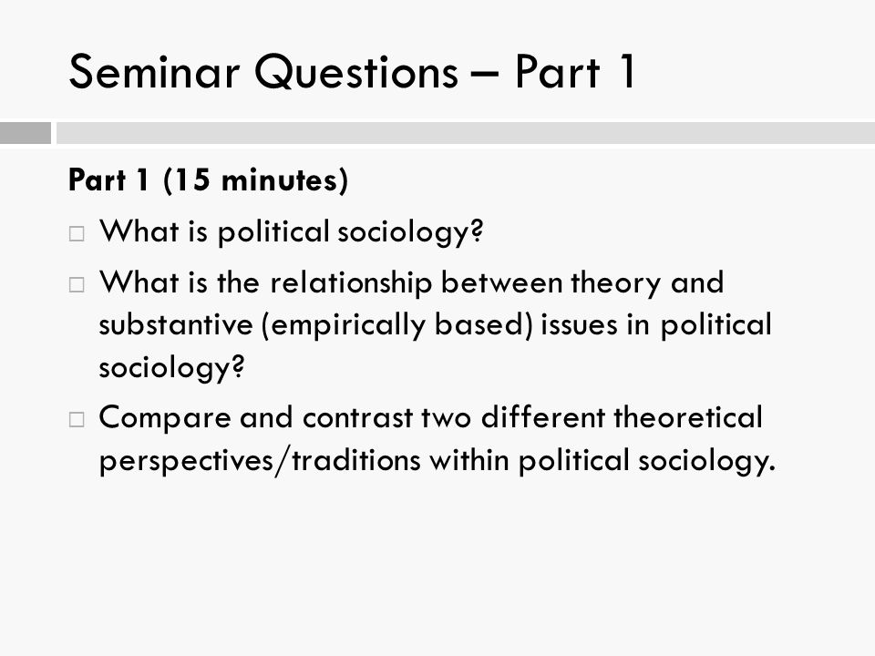 Seminar Questions – Part 1 Part 1 (15 minutes)  What is political sociology.