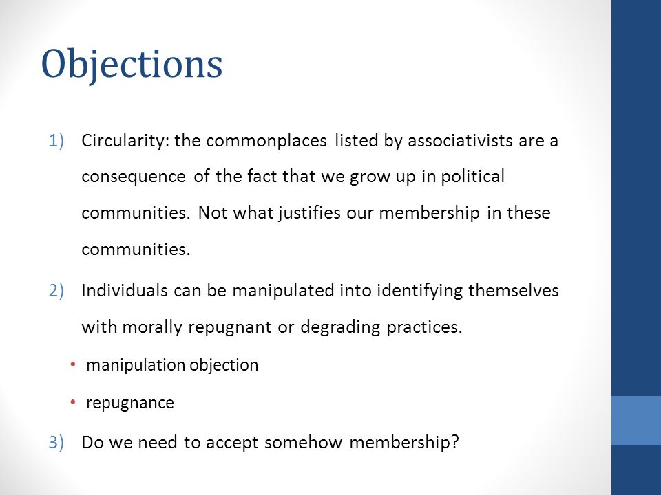 Objections 1)Circularity: the commonplaces listed by associativists are a consequence of the fact that we grow up in political communities.