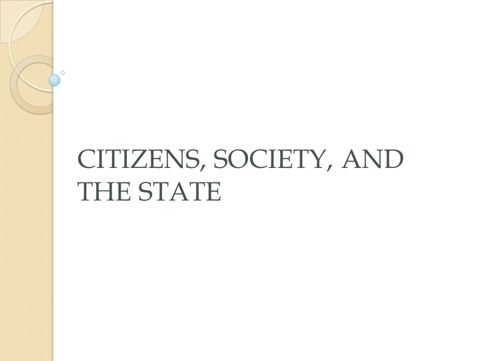 CITIZENS, SOCIETY, AND THE STATE