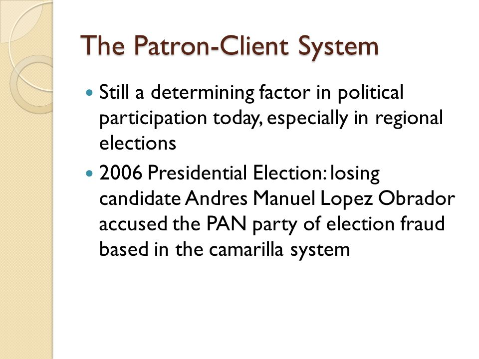 The Patron-Client System Still a determining factor in political participation today, especially in regional elections 2006 Presidential Election: los