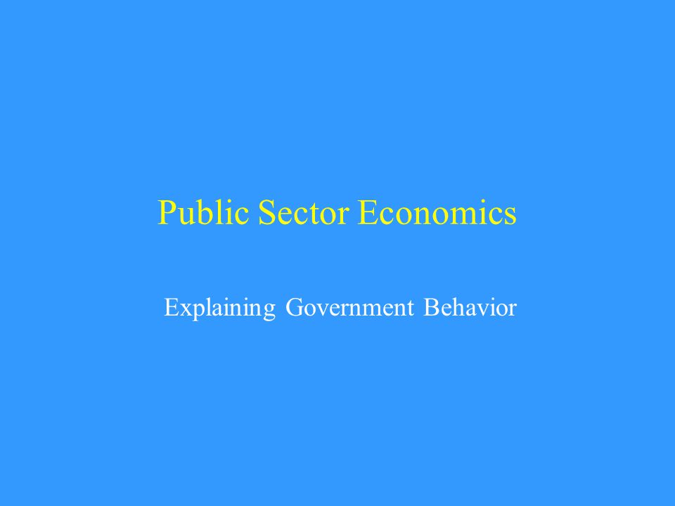 Public Sector Economics Explaining Government Behavior