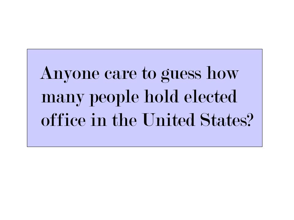 Anyone care to guess how many people hold elected office in the United States?