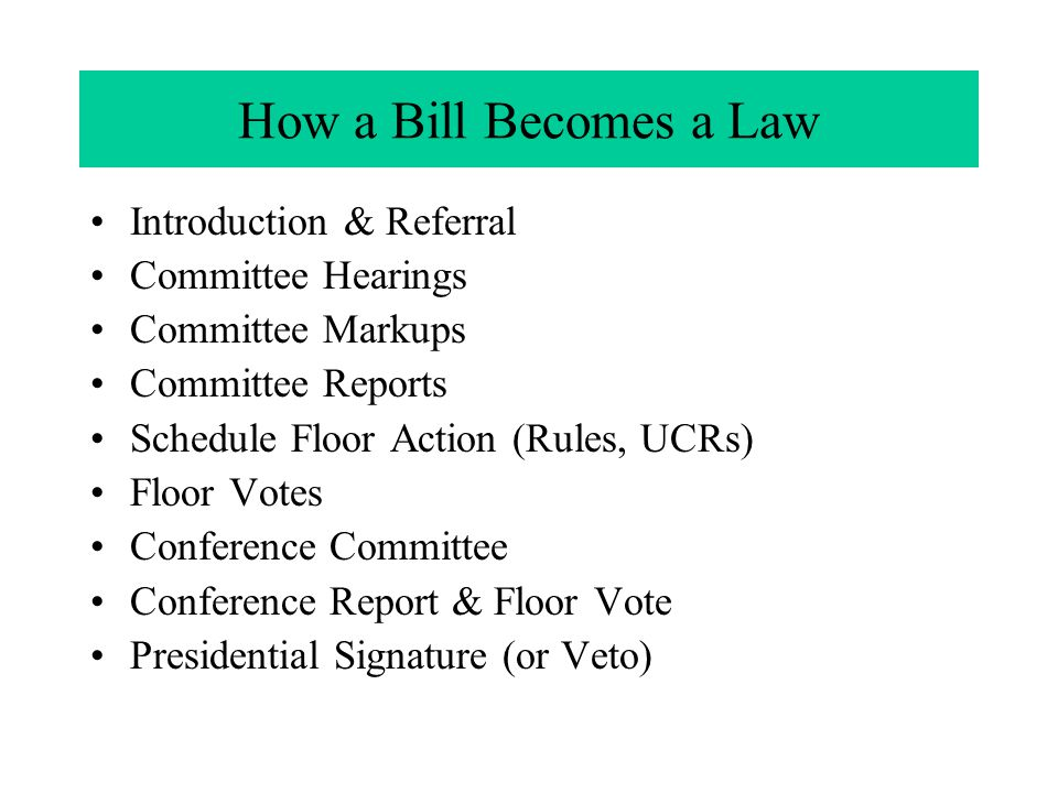Introduction & Referral Committee Hearings Committee Markups Committee Reports Schedule Floor Action (Rules, UCRs) Floor Votes Conference Committee Co