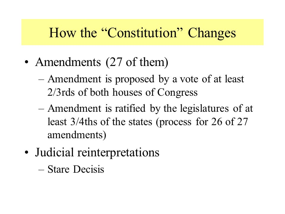 """How the """"Constitution"""" Changes Amendments (27 of them) –Amendment is proposed by a vote of at least 2/3rds of both houses of Congress –Amendment is ra"""