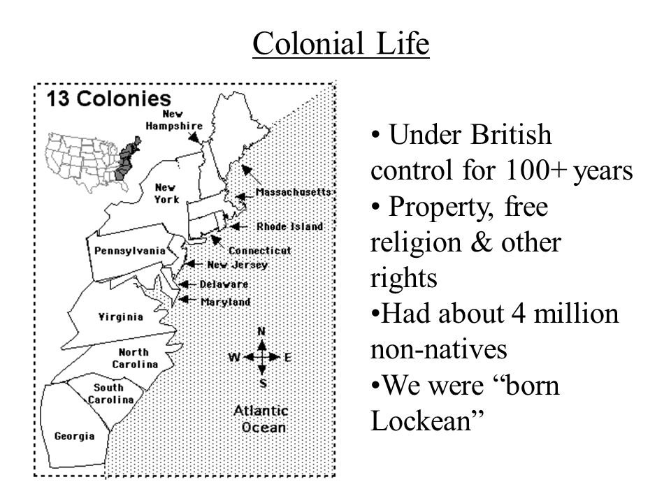"""Colonial Life Under British control for 100+ years Property, free religion & other rights Had about 4 million non-natives We were """"born Lockean"""""""
