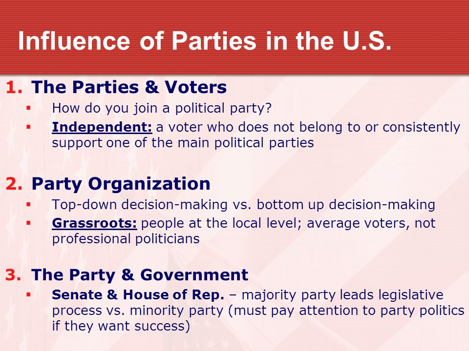 Influence of Parties in the U.S. 1.The Parties & Voters  How do you join a political party?  Independent: a voter who does not belong to or consiste