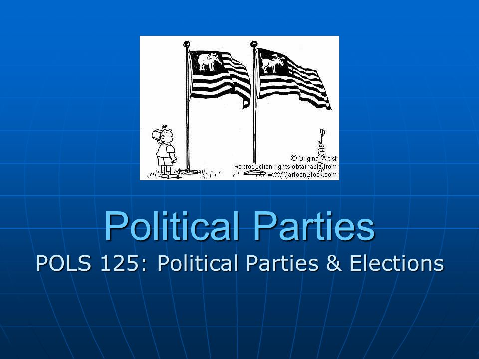 Political Parties POLS 125: Political Parties & Elections