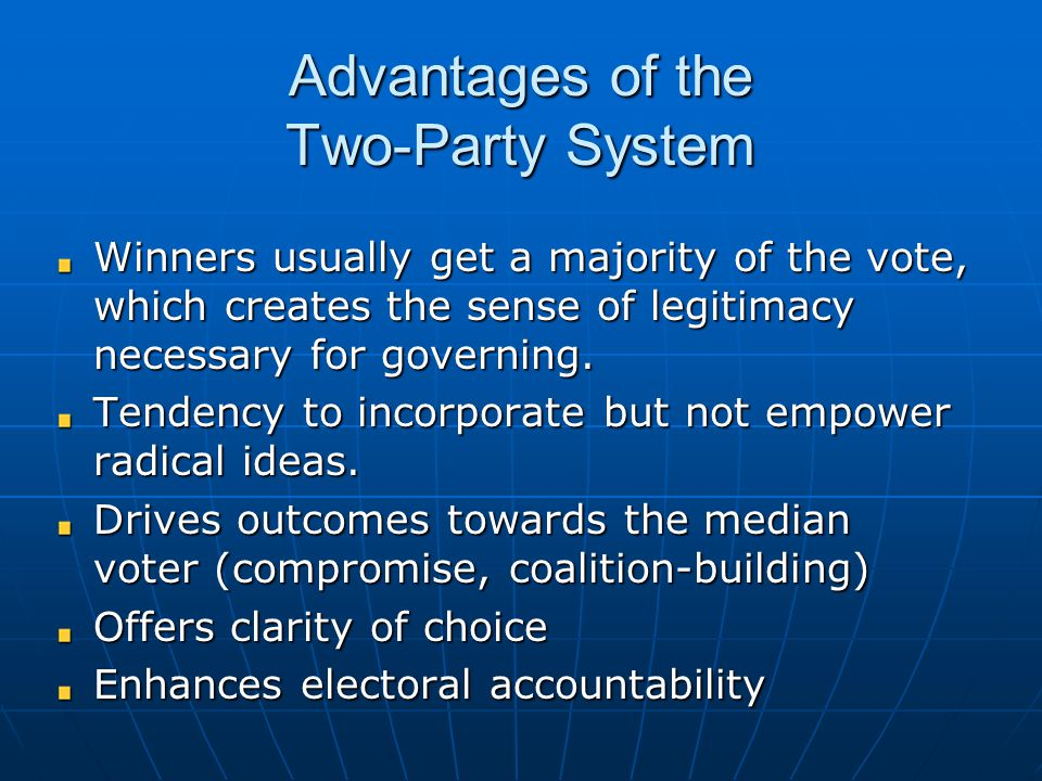 Advantages of the Two-Party System Winners usually get a majority of the vote, which creates the sense of legitimacy necessary for governing. Tendency