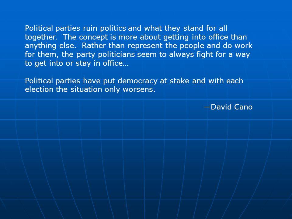 I hate political parties.Seriously, I do.