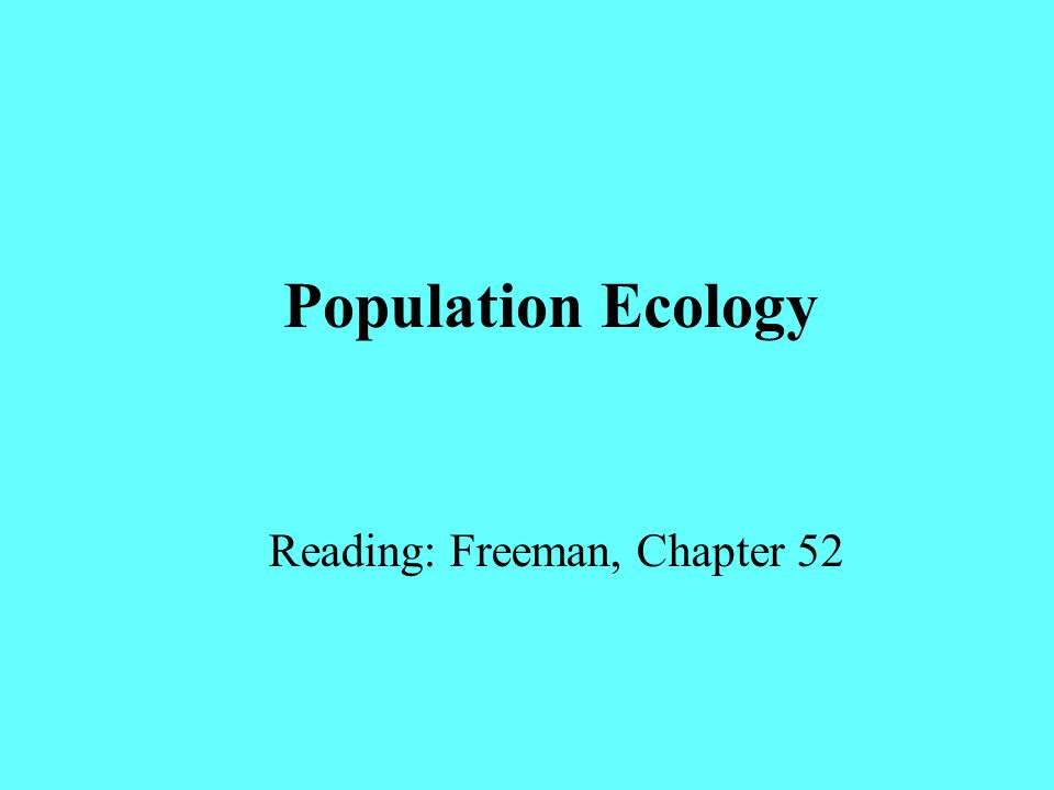 Population Ecology Reading: Freeman, Chapter 52