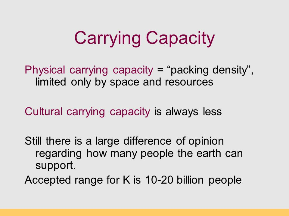 """Carrying Capacity Physical carrying capacity = """"packing density"""", limited only by space and resources Cultural carrying capacity is always less Still"""