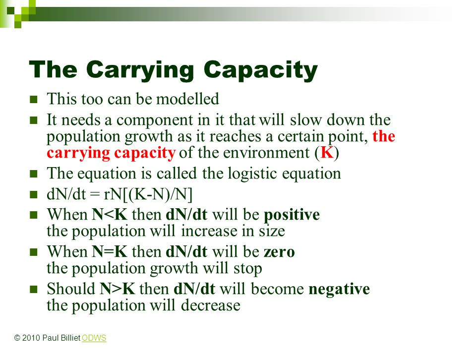 The Carrying Capacity This too can be modelled It needs a component in it that will slow down the population growth as it reaches a certain point, the
