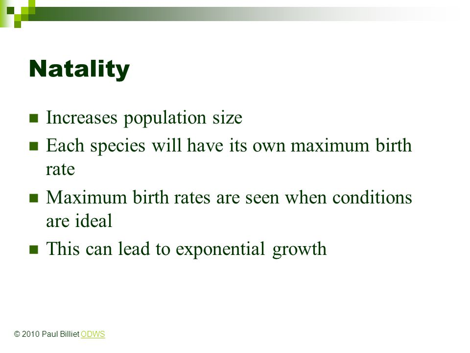 Natality Increases population size Each species will have its own maximum birth rate Maximum birth rates are seen when conditions are ideal This can l