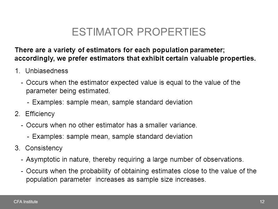 ESTIMATOR PROPERTIES There are a variety of estimators for each population parameter; accordingly, we prefer estimators that exhibit certain valuable