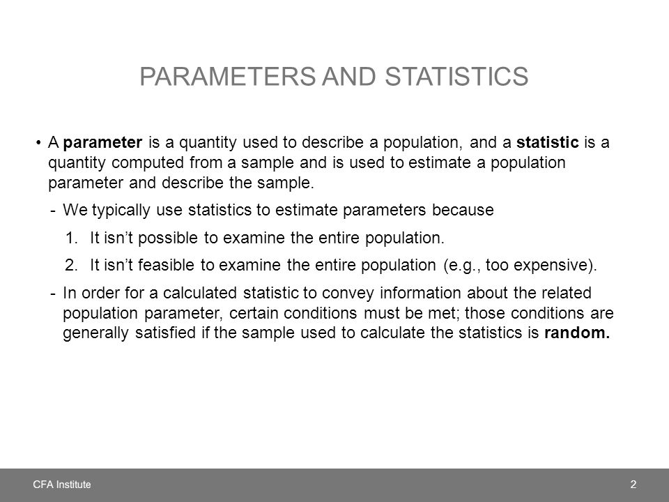 PARAMETERS AND STATISTICS A parameter is a quantity used to describe a population, and a statistic is a quantity computed from a sample and is used to