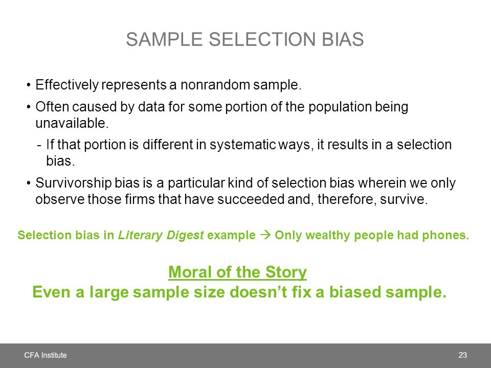 SAMPLE SELECTION BIAS Effectively represents a nonrandom sample. Often caused by data for some portion of the population being unavailable. -If that p
